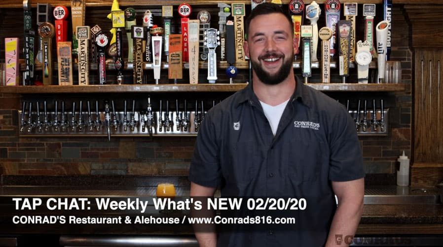 CONRAD'S TAP CHAT- Weekly What's NEW Feb 20, 2020