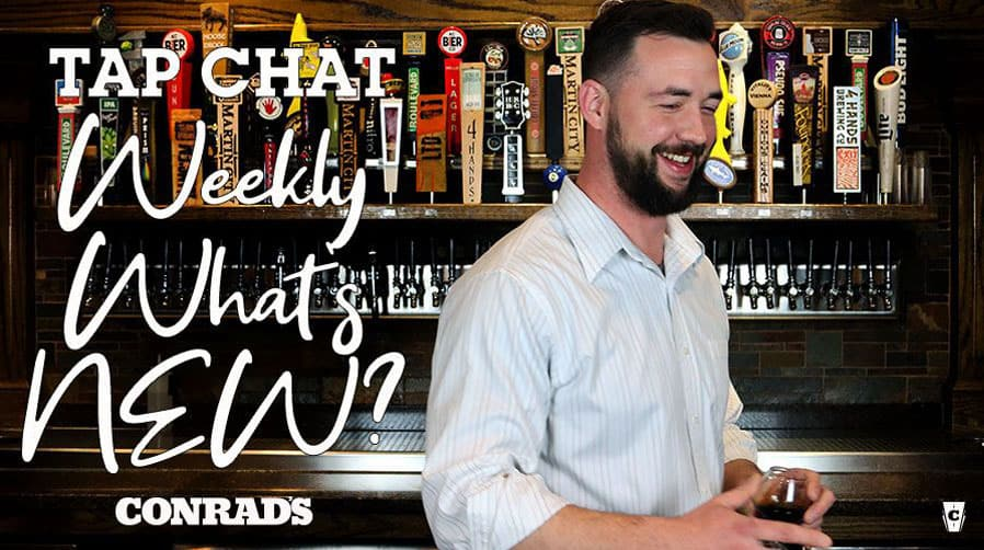 CONRAD'S TAP CHAT- Weekly What's NEW Feb 27, 2020